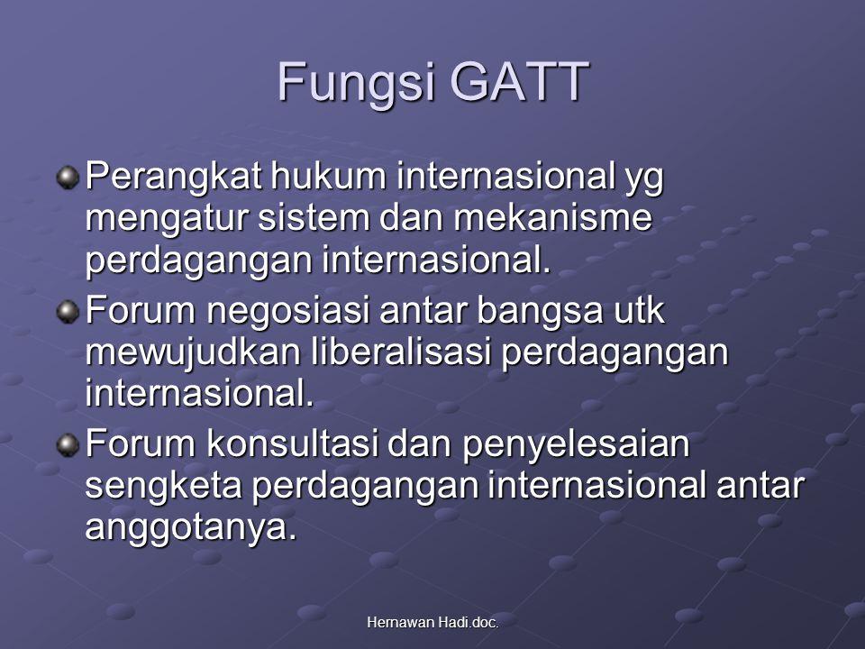 Hernawan Hadi.doc. Fungsi GATT Perangkat hukum internasional yg mengatur sistem dan mekanisme perdagangan internasional. Forum negosiasi antar bangsa