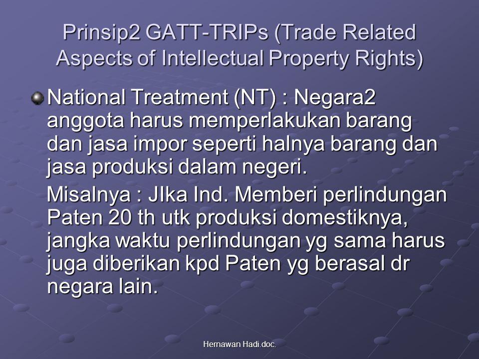 Hernawan Hadi.doc. Prinsip2 GATT-TRIPs (Trade Related Aspects of Intellectual Property Rights) National Treatment (NT) : Negara2 anggota harus memperl