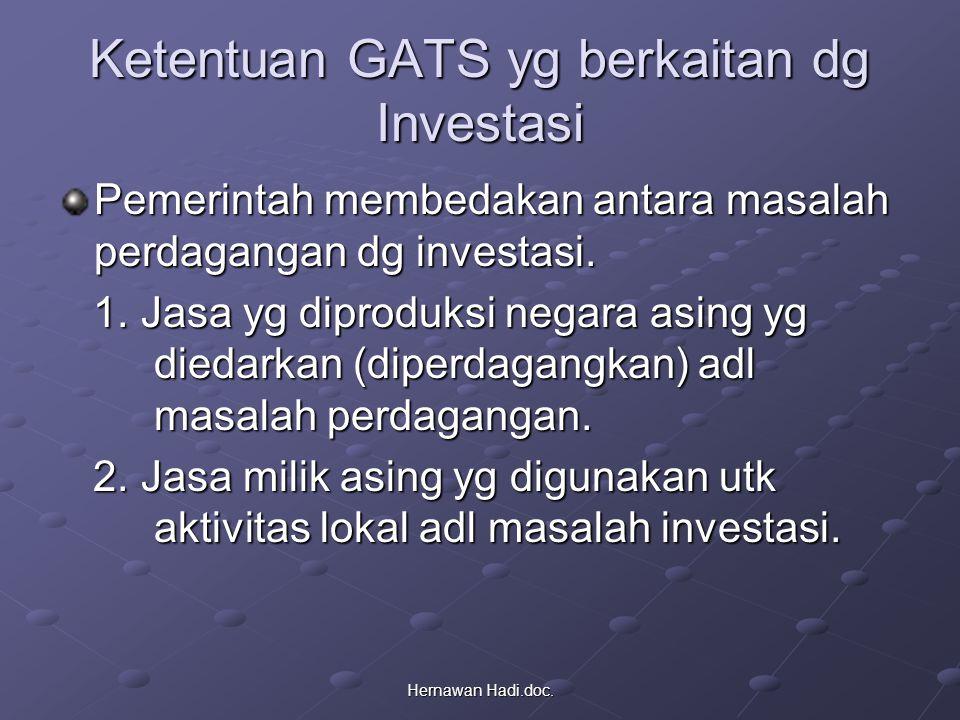 Hernawan Hadi.doc. Ketentuan GATS yg berkaitan dg Investasi Pemerintah membedakan antara masalah perdagangan dg investasi. 1. Jasa yg diproduksi negar