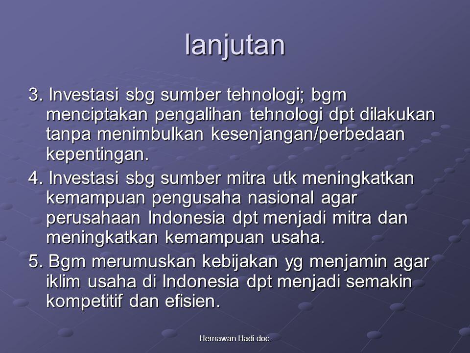 Hernawan Hadi.doc. lanjutan 3. Investasi sbg sumber tehnologi; bgm menciptakan pengalihan tehnologi dpt dilakukan tanpa menimbulkan kesenjangan/perbed