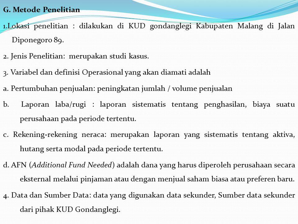 G. Metode Penelitian 1.Lokasi penelitian : dilakukan di KUD gondanglegi Kabupaten Malang di Jalan Diponegoro 89. 2. Jenis Penelitian: merupakan studi