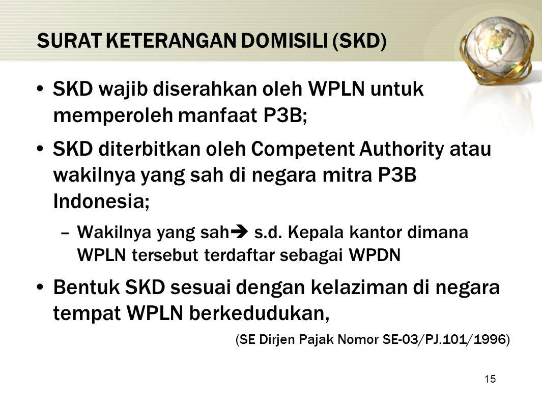 15 SURAT KETERANGAN DOMISILI (SKD) SKD wajib diserahkan oleh WPLN untuk memperoleh manfaat P3B; SKD diterbitkan oleh Competent Authority atau wakilnya