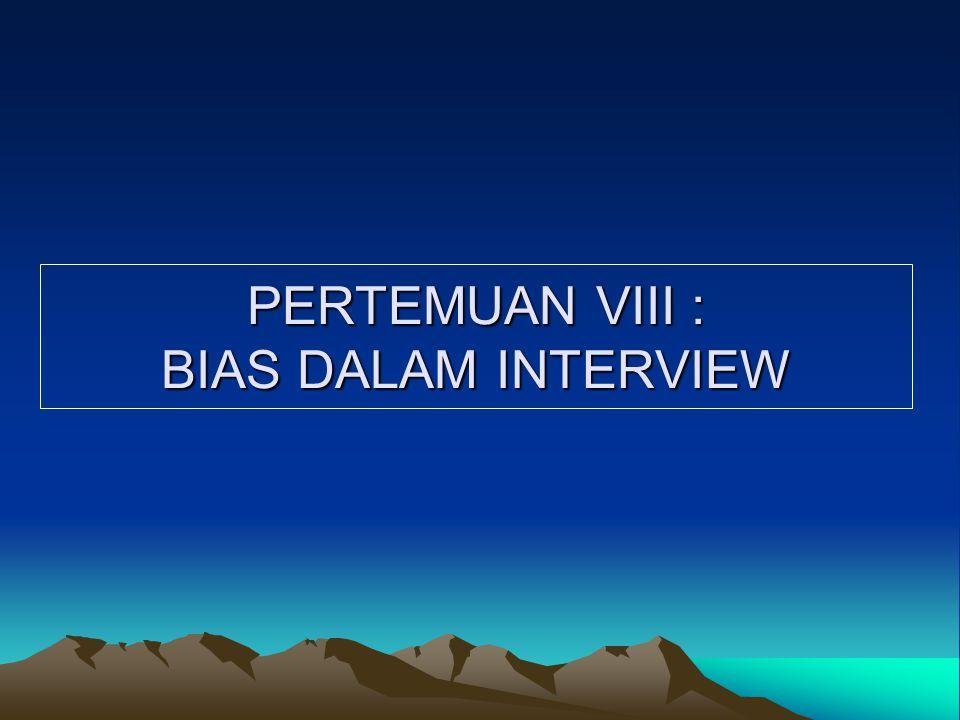 PERTEMUAN VIII : BIAS DALAM INTERVIEW