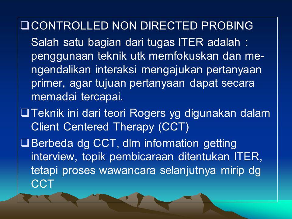  CONTROLLED NON DIRECTED PROBING Salah satu bagian dari tugas ITER adalah : penggunaan teknik utk memfokuskan dan me- ngendalikan interaksi mengajukan pertanyaan primer, agar tujuan pertanyaan dapat secara memadai tercapai.