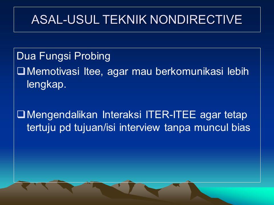 ASAL-USUL TEKNIK NONDIRECTIVE Dua Fungsi Probing  Memotivasi Itee, agar mau berkomunikasi lebih lengkap.  Mengendalikan Interaksi ITER-ITEE agar tet