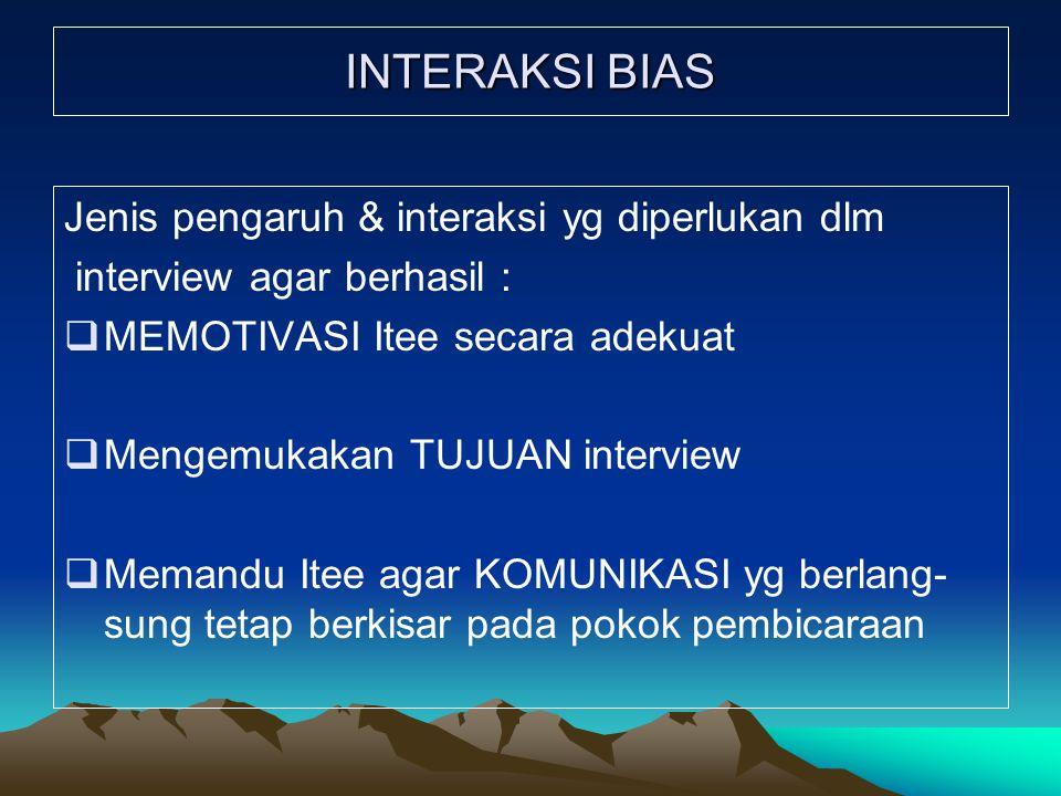 INTERAKSI BIAS Jenis pengaruh & interaksi yg diperlukan dlm interview agar berhasil :  MEMOTIVASI Itee secara adekuat  Mengemukakan TUJUAN interview