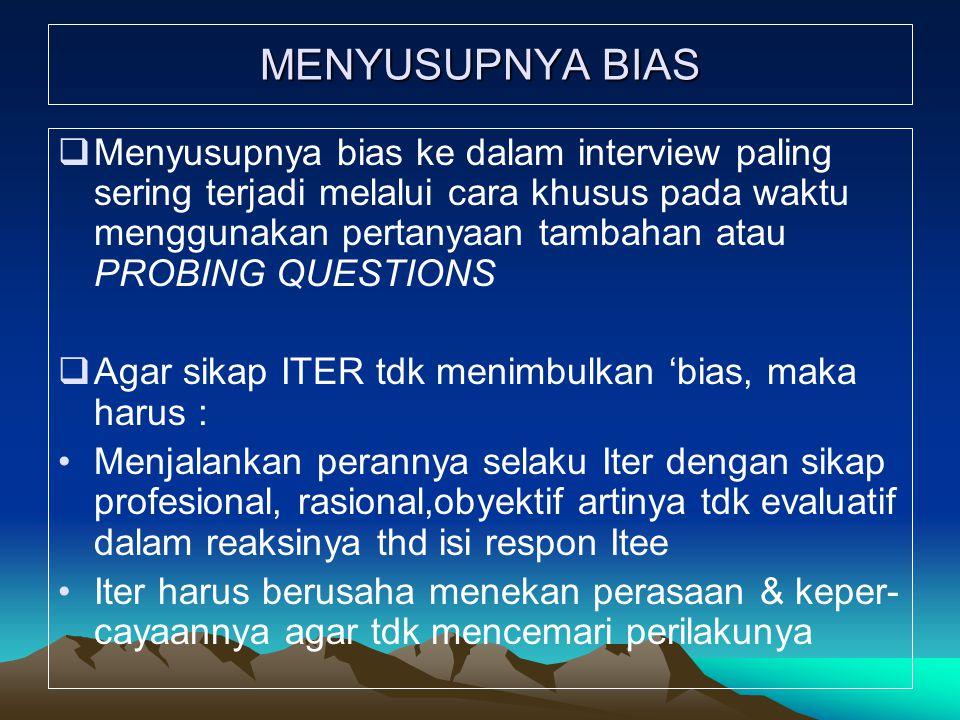 MENYUSUPNYA BIAS  Menyusupnya bias ke dalam interview paling sering terjadi melalui cara khusus pada waktu menggunakan pertanyaan tambahan atau PROBI