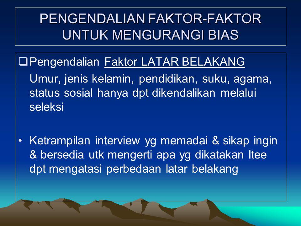PENGENDALIAN FAKTOR-FAKTOR UNTUK MENGURANGI BIAS  Pengendalian Faktor LATAR BELAKANG Umur, jenis kelamin, pendidikan, suku, agama, status sosial hany
