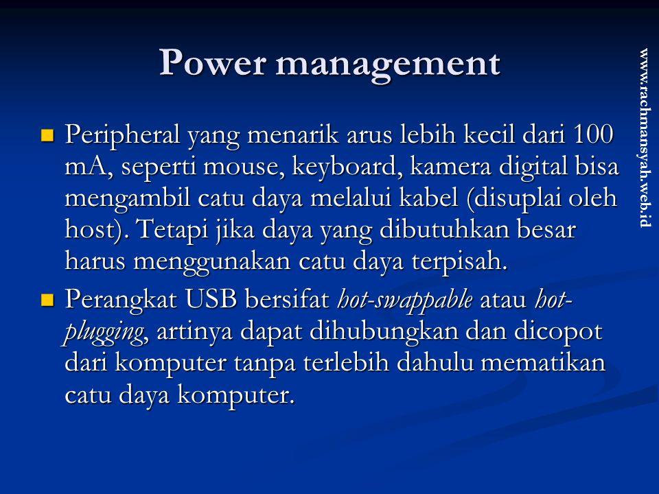www.rachmansyah.web.id Power management Peripheral yang menarik arus lebih kecil dari 100 mA, seperti mouse, keyboard, kamera digital bisa mengambil c