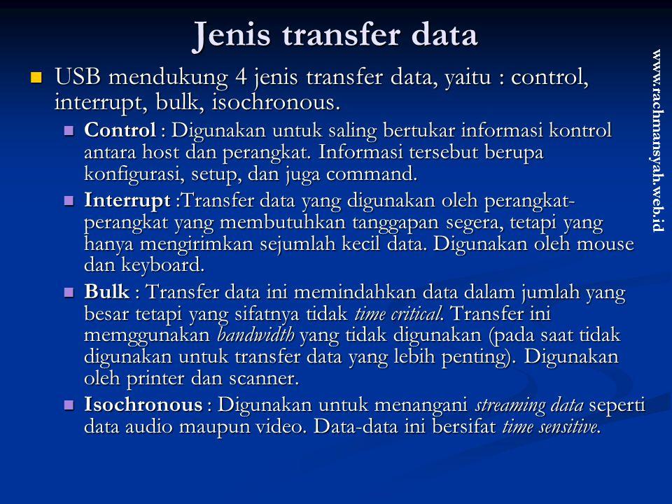www.rachmansyah.web.id Jenis transfer data USB mendukung 4 jenis transfer data, yaitu : control, interrupt, bulk, isochronous. USB mendukung 4 jenis t