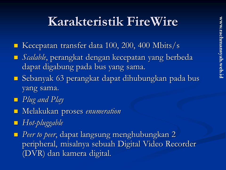 www.rachmansyah.web.id Karakteristik FireWire Kecepatan transfer data 100, 200, 400 Mbits/s Kecepatan transfer data 100, 200, 400 Mbits/s Scalable, pe