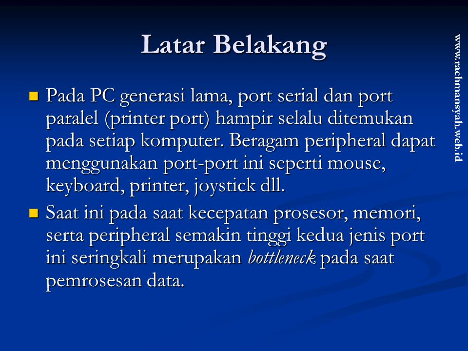www.rachmansyah.web.id Latar Belakang Pada PC generasi lama, port serial dan port paralel (printer port) hampir selalu ditemukan pada setiap komputer.