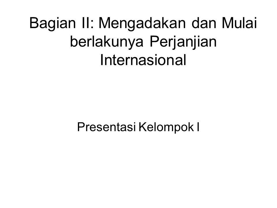 Bagian II: Mengadakan dan Mulai berlakunya Perjanjian Internasional Presentasi Kelompok I