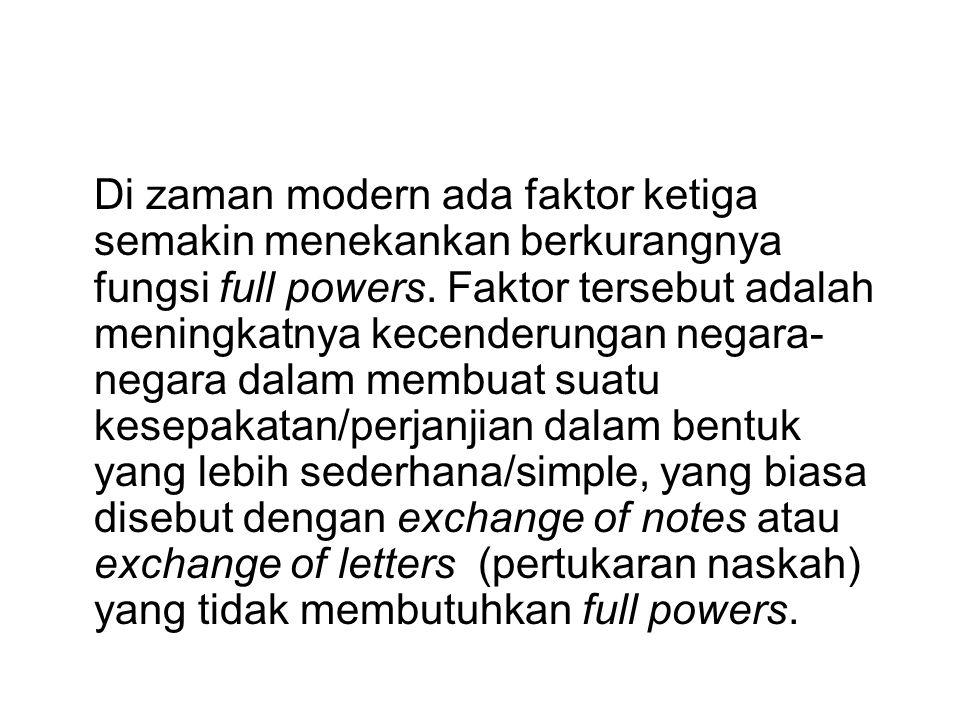 Di zaman modern ada faktor ketiga semakin menekankan berkurangnya fungsi full powers. Faktor tersebut adalah meningkatnya kecenderungan negara- negara