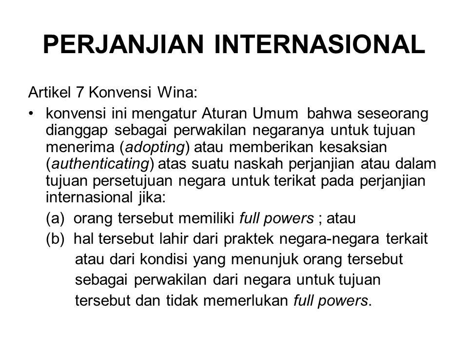 PERJANJIAN INTERNASIONAL Artikel 7 Konvensi Wina: konvensi ini mengatur Aturan Umum bahwa seseorang dianggap sebagai perwakilan negaranya untuk tujuan