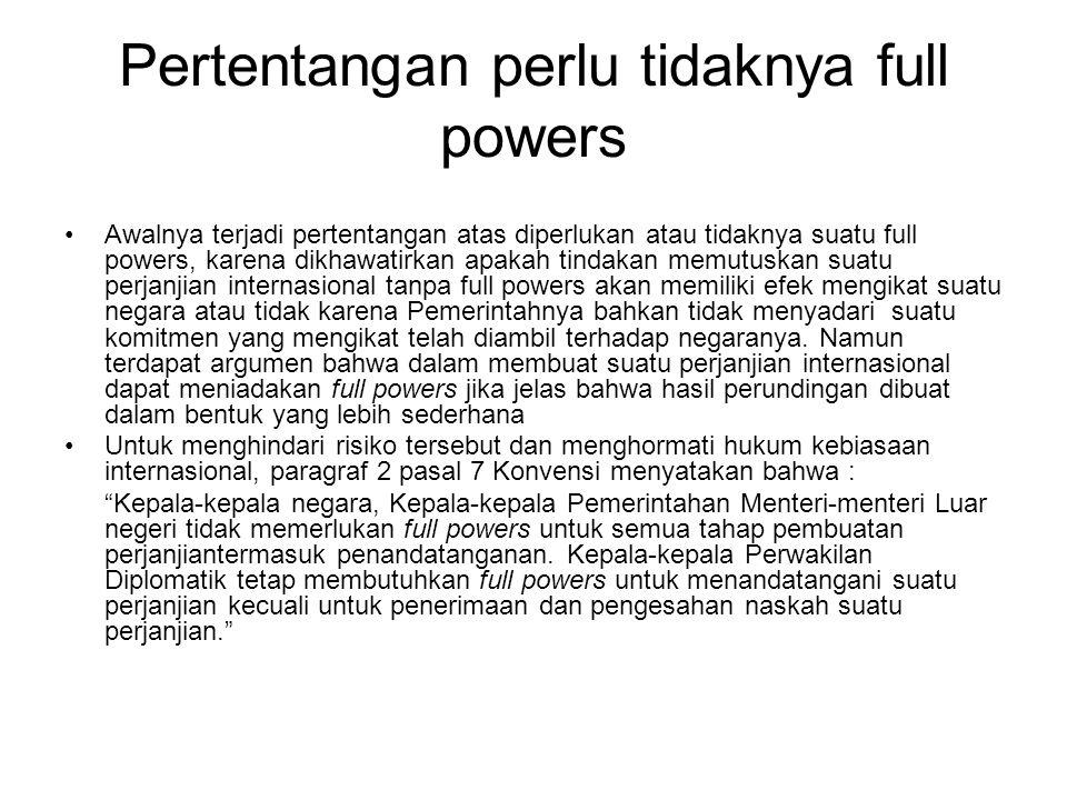 Pertentangan perlu tidaknya full powers Awalnya terjadi pertentangan atas diperlukan atau tidaknya suatu full powers, karena dikhawatirkan apakah tind