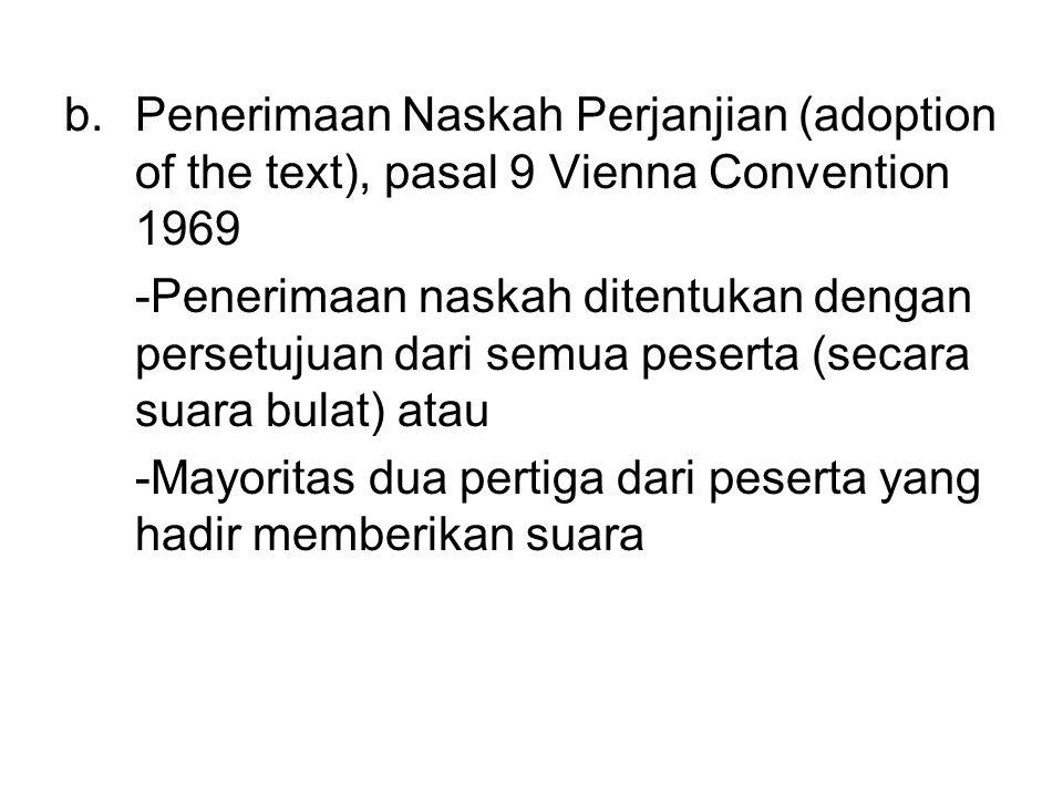 b.Penerimaan Naskah Perjanjian (adoption of the text), pasal 9 Vienna Convention 1969 -Penerimaan naskah ditentukan dengan persetujuan dari semua pese