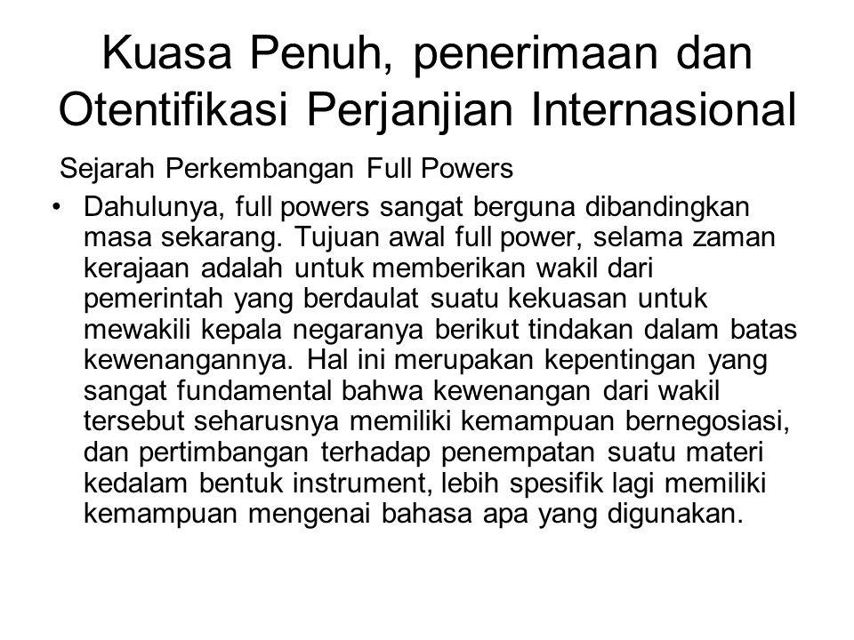 Kuasa Penuh, penerimaan dan Otentifikasi Perjanjian Internasional Sejarah Perkembangan Full Powers Dahulunya, full powers sangat berguna dibandingkan