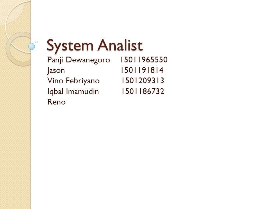 System Analist Panji Dewanegoro 15011965550 Jason 1501191814 Vino Febriyano 1501209313 Iqbal Imamudin 1501186732 Reno