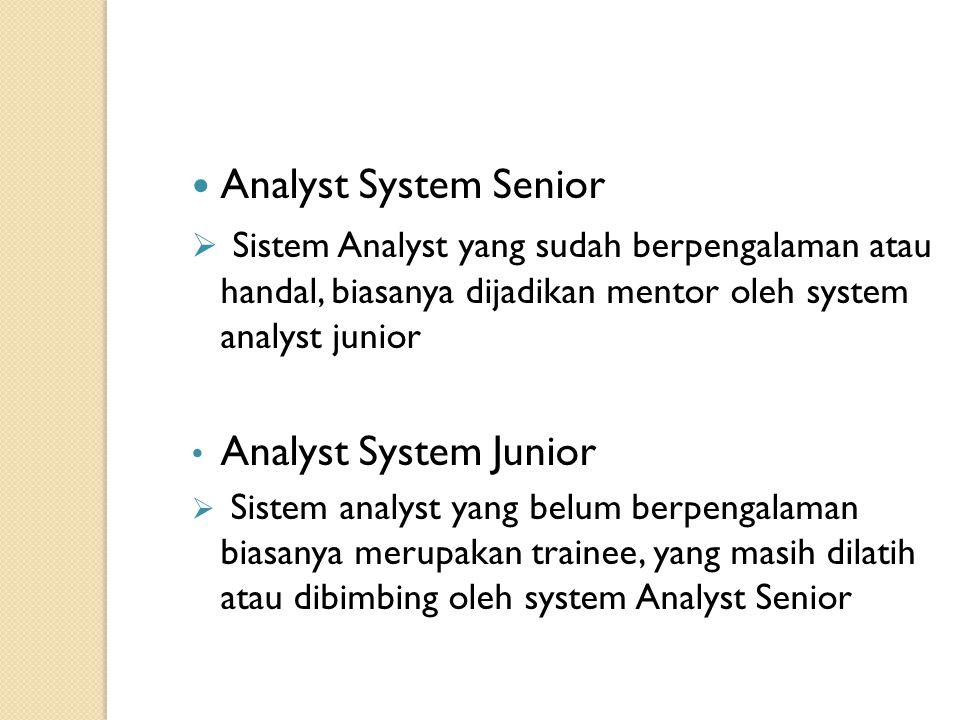 Analyst System Senior  Sistem Analyst yang sudah berpengalaman atau handal, biasanya dijadikan mentor oleh system analyst junior Analyst System Junio