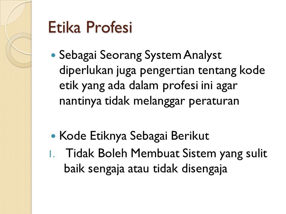Etika Profesi Sebagai Seorang System Analyst diperlukan juga pengertian tentang kode etik yang ada dalam profesi ini agar nantinya tidak melanggar per