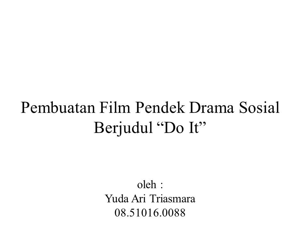 """Pembuatan Film Pendek Drama Sosial Berjudul """"Do It"""" oleh : Yuda Ari Triasmara 08.51016.0088"""