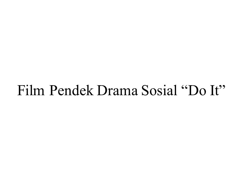 "Film Pendek Drama Sosial ""Do It"""