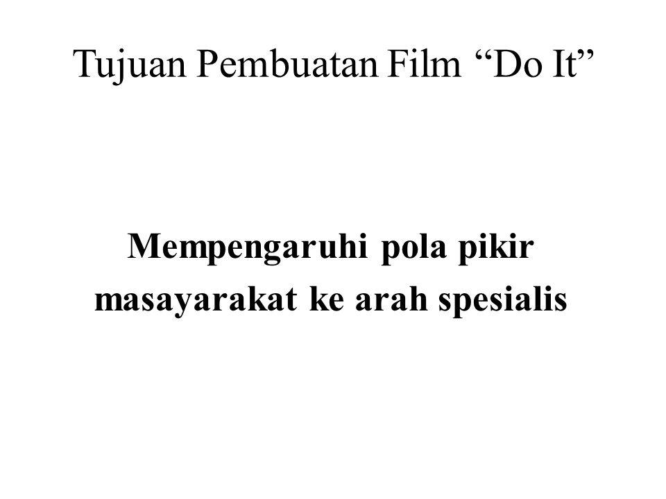 """Tujuan Pembuatan Film """"Do It"""" Mempengaruhi pola pikir masayarakat ke arah spesialis"""