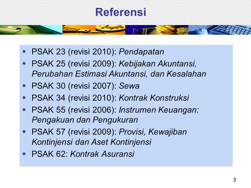Referensi  PSAK 23 (revisi 2010): Pendapatan  PSAK 25 (revisi 2009): Kebijakan Akuntansi, Perubahan Estimasi Akuntansi, dan Kesalahan  PSAK 30 (rev