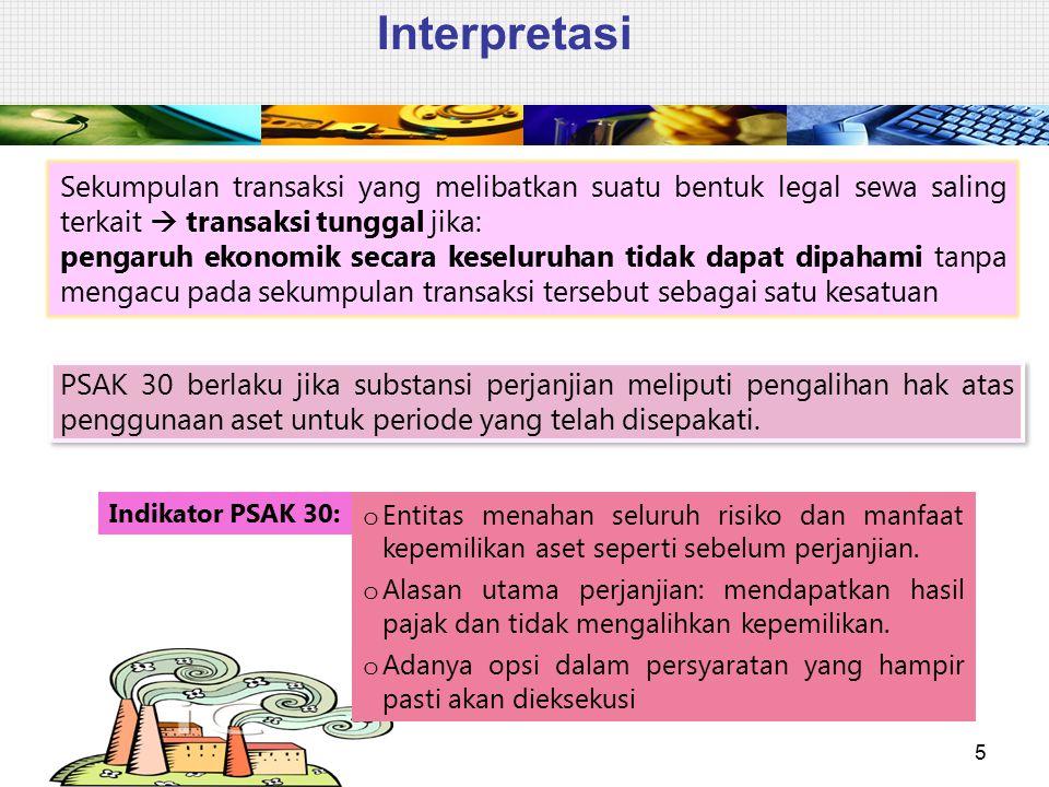 Interpretasi 5 Sekumpulan transaksi yang melibatkan suatu bentuk legal sewa saling terkait  transaksi tunggal jika: pengaruh ekonomik secara keseluru