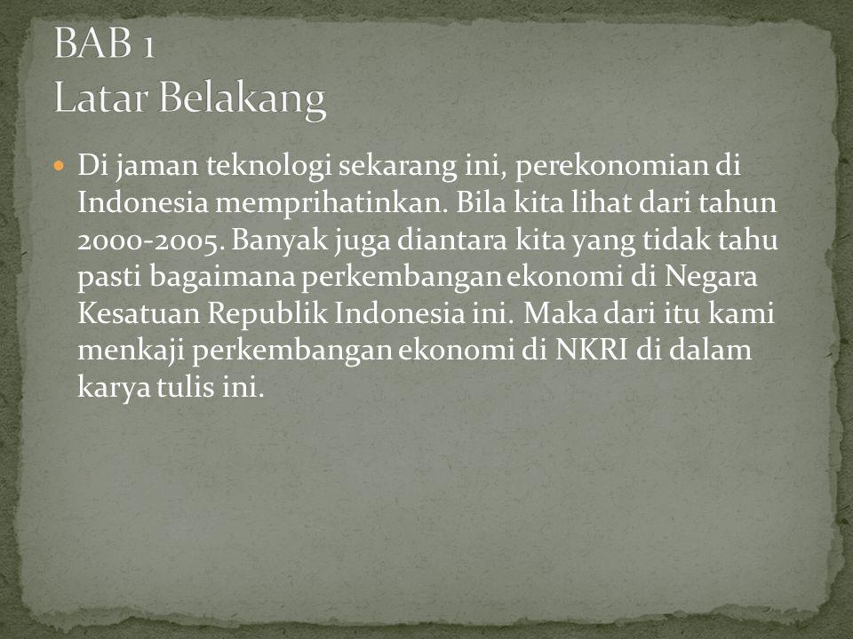 Di jaman teknologi sekarang ini, perekonomian di Indonesia memprihatinkan. Bila kita lihat dari tahun 2000-2005. Banyak juga diantara kita yang tidak
