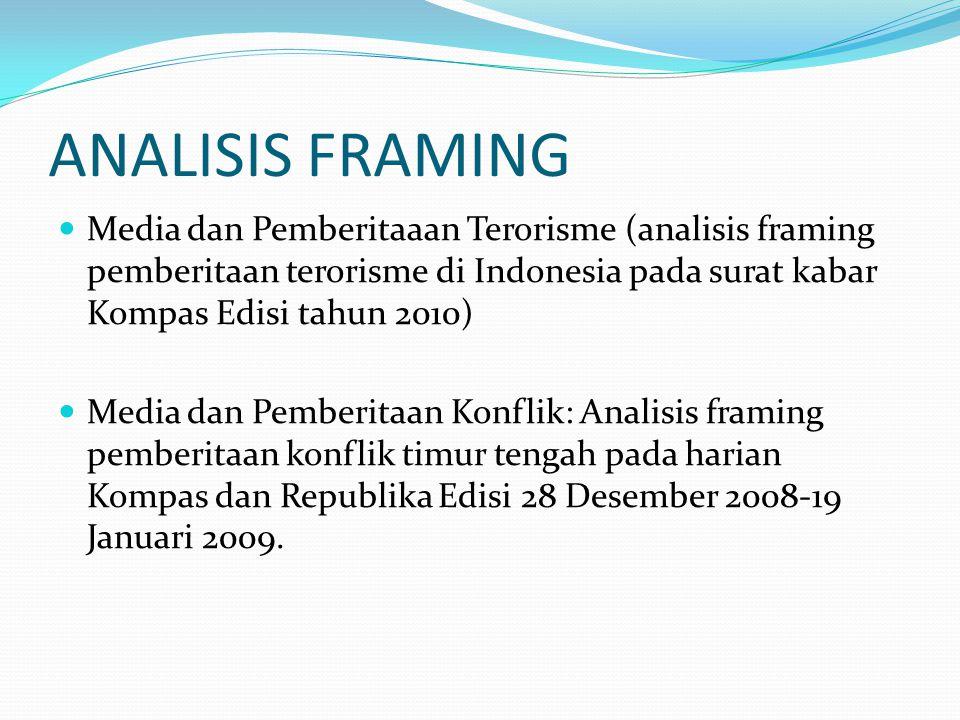ANALISIS FRAMING Media dan Pemberitaaan Terorisme (analisis framing pemberitaan terorisme di Indonesia pada surat kabar Kompas Edisi tahun 2010) Media