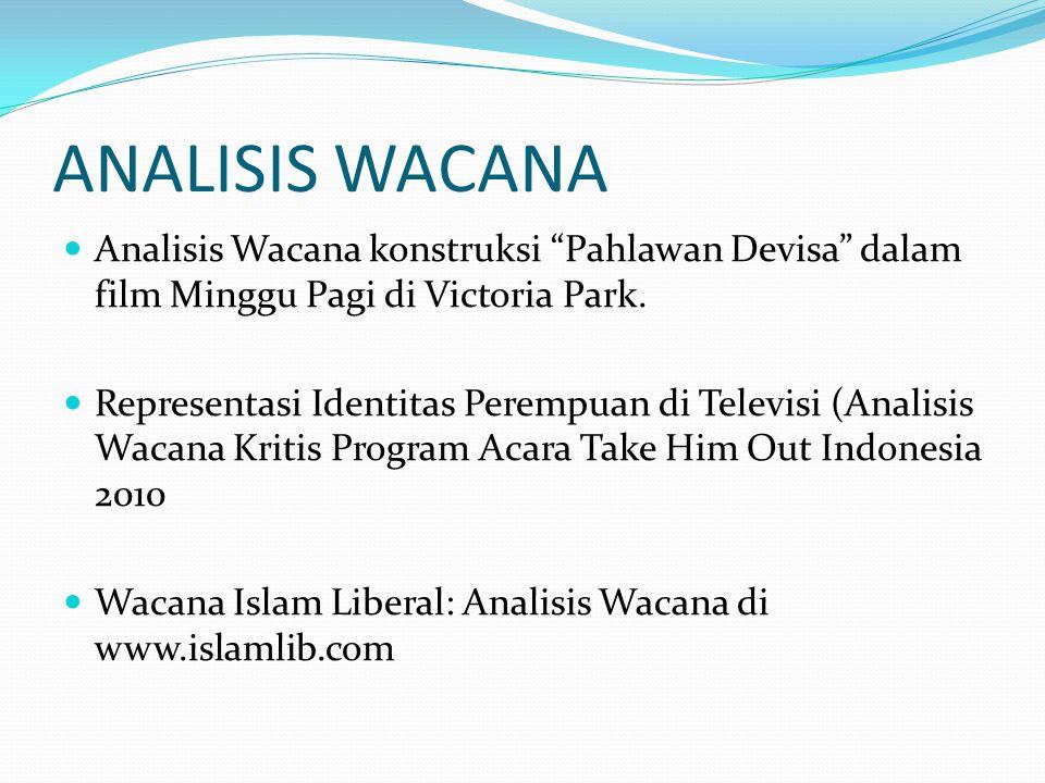 """ANALISIS WACANA Analisis Wacana konstruksi """"Pahlawan Devisa"""" dalam film Minggu Pagi di Victoria Park. Representasi Identitas Perempuan di Televisi (An"""