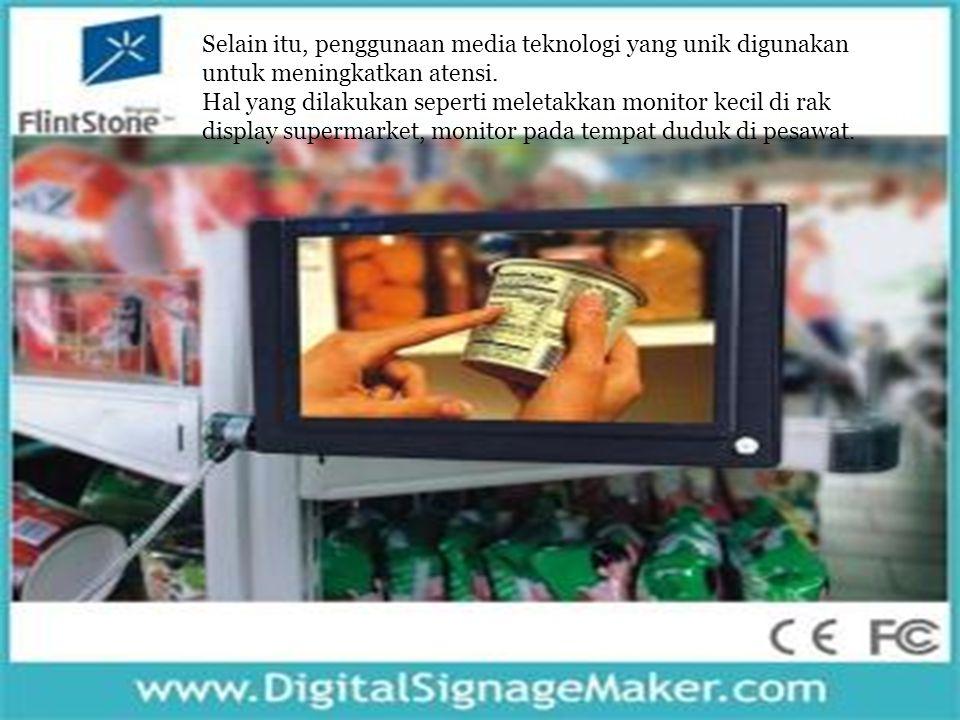 Selain itu, penggunaan media teknologi yang unik digunakan untuk meningkatkan atensi. Hal yang dilakukan seperti meletakkan monitor kecil di rak displ