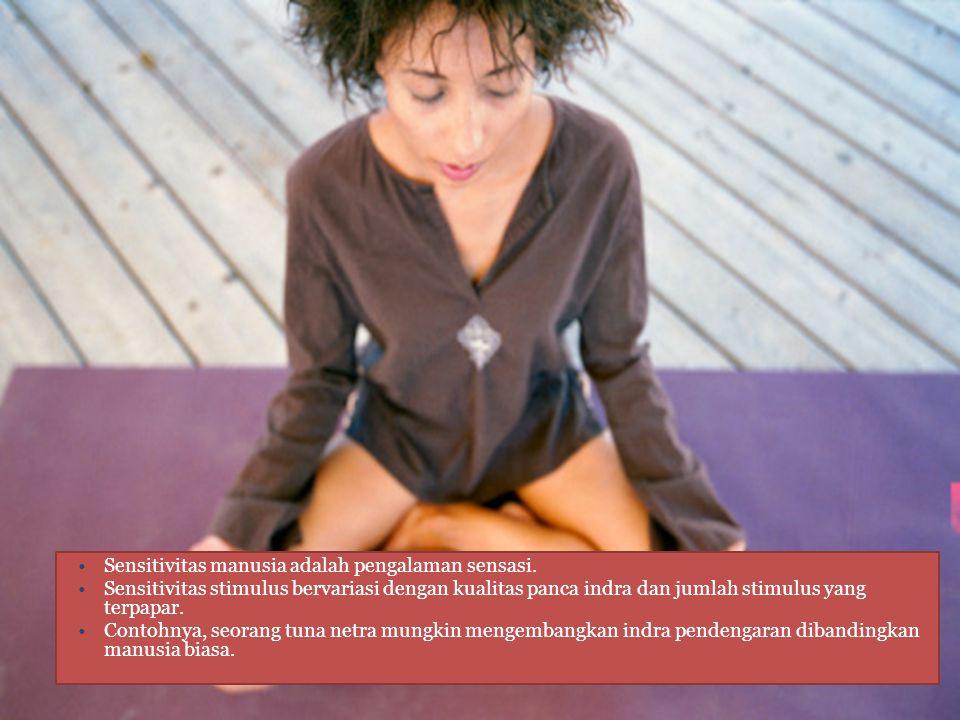 Sensitivitas manusia adalah pengalaman sensasi. Sensitivitas stimulus bervariasi dengan kualitas panca indra dan jumlah stimulus yang terpapar. Contoh