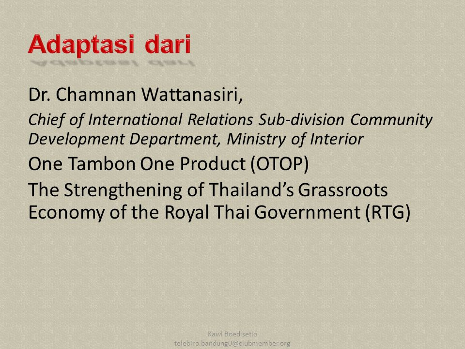 Dr. Chamnan Wattanasiri, Chief of International Relations Sub-division Community Development Department, Ministry of Interior One Tambon One Product (