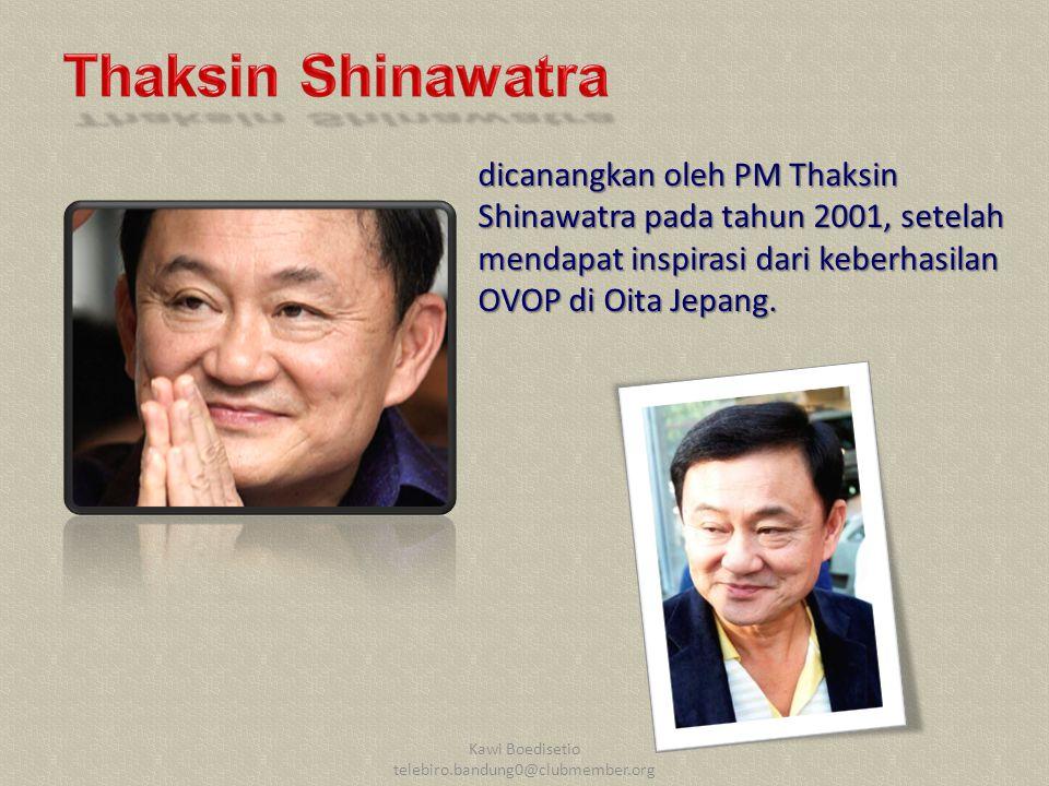 Kawi Boedisetio telebiro.bandung0@clubmember.org dicanangkan oleh PM Thaksin Shinawatra pada tahun 2001, setelah mendapat inspirasi dari keberhasilan OVOP di Oita Jepang.