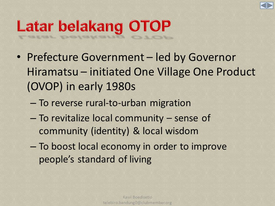 Prefecture Government – led by Governor Hiramatsu – initiated One Village One Product (OVOP) in early 1980s – To reverse rural-to-urban migration – To