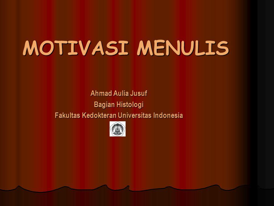 MOTIVASI MENULIS Ahmad Aulia Jusuf Bagian Histologi Fakultas Kedokteran Universitas Indonesia