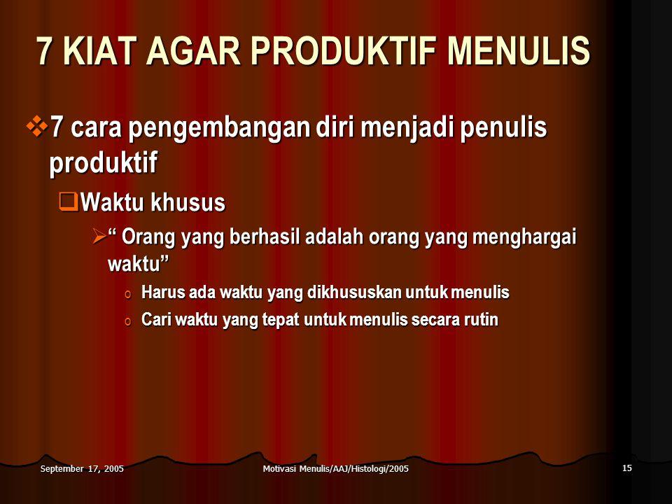 Motivasi Menulis/AAJ/Histologi/2005 15 September 17, 2005 7 KIAT AGAR PRODUKTIF MENULIS  7 cara pengembangan diri menjadi penulis produktif  Waktu k