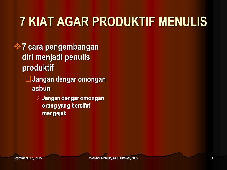 Motivasi Menulis/AAJ/Histologi/2005 16 September 17, 2005 7 KIAT AGAR PRODUKTIF MENULIS  7 cara pengembangan diri menjadi penulis produktif  Jangan