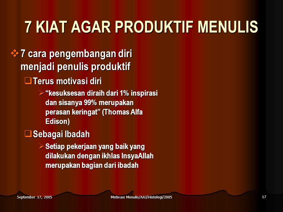 Motivasi Menulis/AAJ/Histologi/2005 17 September 17, 2005 7 KIAT AGAR PRODUKTIF MENULIS  7 cara pengembangan diri menjadi penulis produktif  Terus m