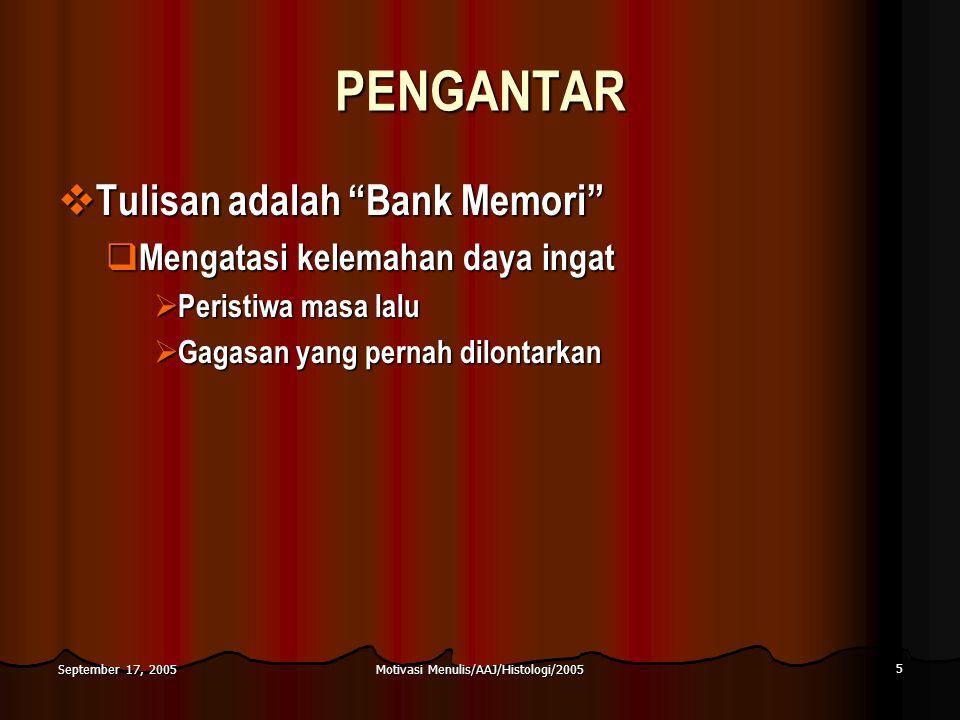"Motivasi Menulis/AAJ/Histologi/2005 5 September 17, 2005 PENGANTAR  Tulisan adalah ""Bank Memori""  Mengatasi kelemahan daya ingat  Peristiwa masa la"