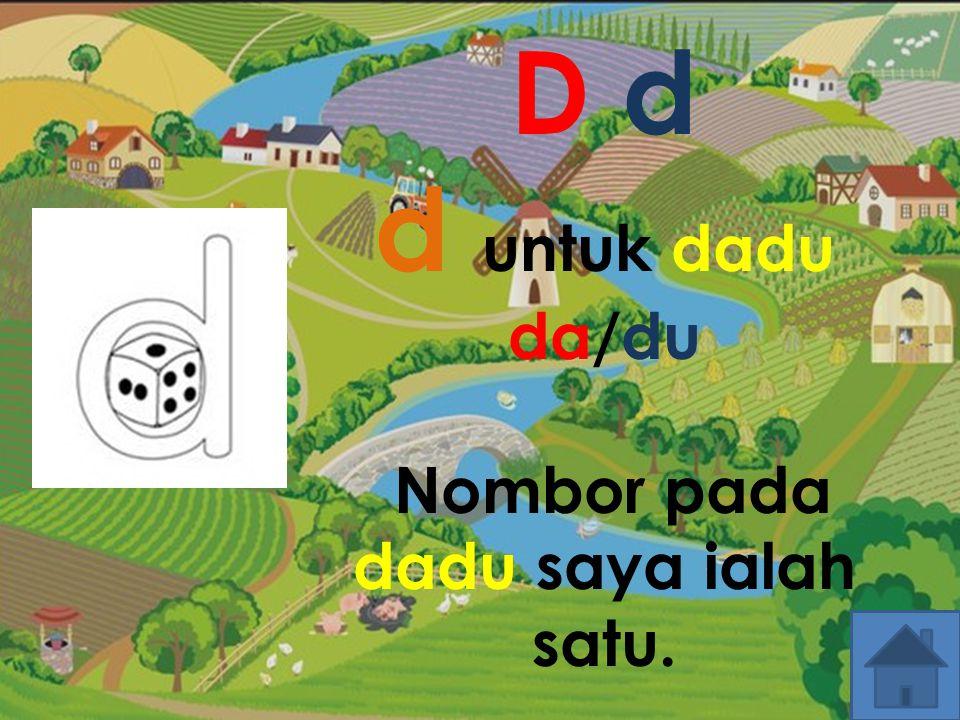D d d untuk dadu da/du Nombor pada dadu saya ialah satu.