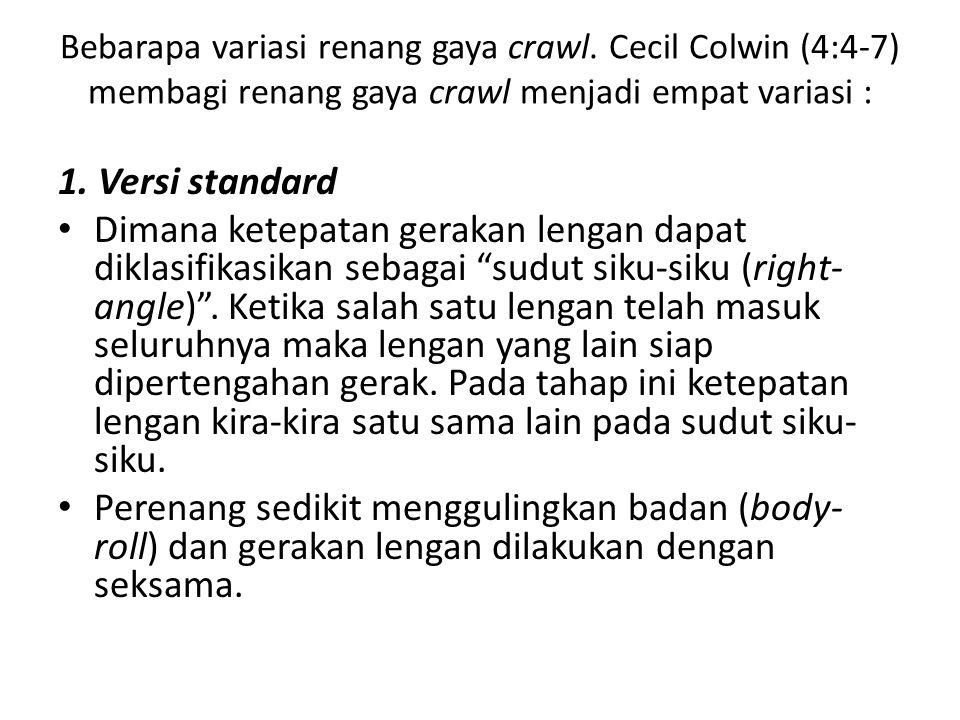 Bebarapa variasi renang gaya crawl. Cecil Colwin (4:4-7) membagi renang gaya crawl menjadi empat variasi : 1. Versi standard Dimana ketepatan gerakan