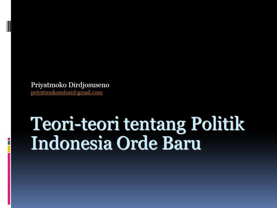 Teori-teori tentang Politik Indonesia Orde Baru Priyatmoko Dirdjosuseno priyatmokosolusi@gmail.com