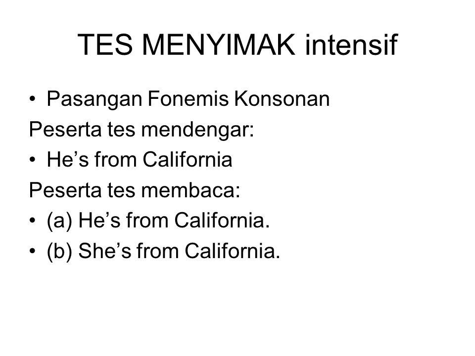 TES MENYIMAK intensif Pasangan Fonemis Konsonan Peserta tes mendengar: He's from California Peserta tes membaca: (a) He's from California.
