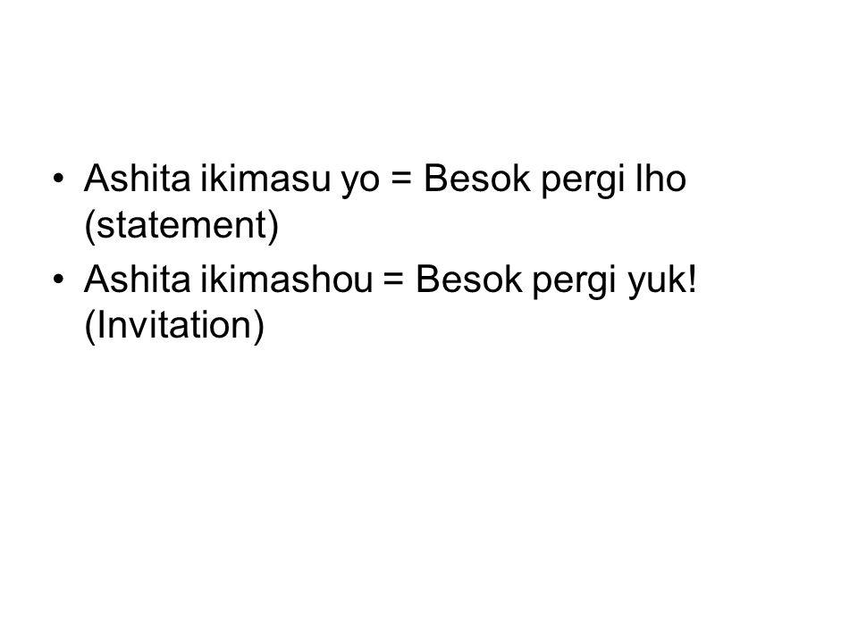 Ashita ikimasu yo = Besok pergi lho (statement) Ashita ikimashou = Besok pergi yuk! (Invitation)