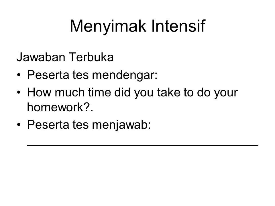 Menyimak Intensif Jawaban Terbuka Peserta tes mendengar: How much time did you take to do your homework?.