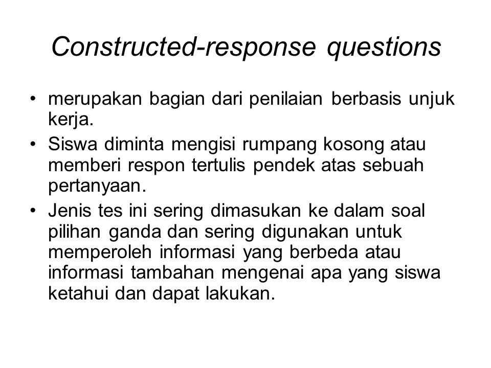 Constructed-response questions merupakan bagian dari penilaian berbasis unjuk kerja.